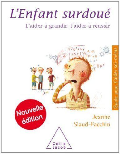 L'enfant surdoué : L'aider à grandir, l'aider à réussir: Amazon.fr: Jeanne Siaud-Facchin: Livres