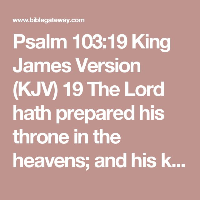 Psalm 103:19 King James Version (KJV)    19The Lord hath prepared his throne in the heavens; and his kingdom ruleth over all.