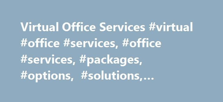 Virtual Office Services #virtual #office #services, #office #services, #packages, #options, #solutions, #business, #servcorp http://germany.remmont.com/virtual-office-services-virtual-office-services-office-services-packages-options-solutions-business-servcorp/  # Packages First 2 months HALF price No setup fee! Top Virtual Office Services All Wrapped Up Into One Servcorp's Virtual Office services in The Virtual Office package provide you the combined benefits of the Communications, Address…