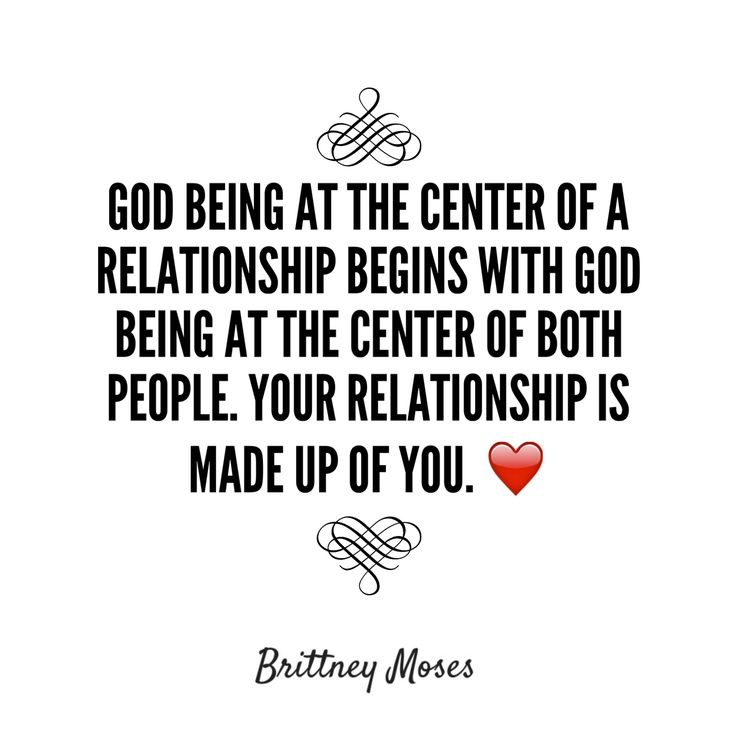 Relationships are made up of the people in them. Godly relationships don't just happen, they're built; and they're built individually first. If we're not keeping God first personally, how can we expect to keep God first in our relationship? Spiritual growth should be built and maintained with ourselves no matter if we're single, courting or married; because a God-centered relationship starts with the foundation we bring into the picture. -Brittney Moses