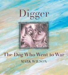 Digger The Dog Who Went to War - Mark Wilson