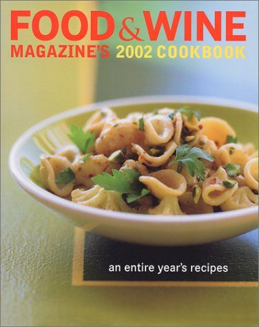 Food & Wine Magazine's 2002 Cookbook: An Entire Year's Recipes by Food & Wine Magazine, Hardcover