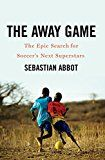 The Away Game: The Epic Search for Soccer's Next Superstars by Sebastian Abbot (Author) #Kindle US #NewRelease #Sports #eBook #ad