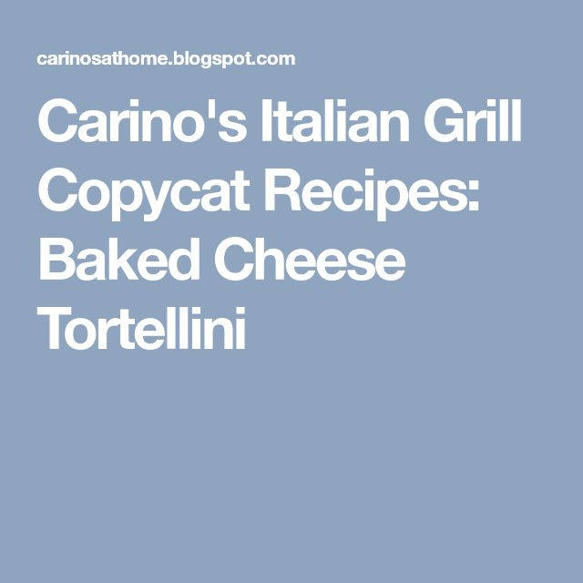 Carino's Italian Grill Copycat Recipes: Baked Cheese Tortellini