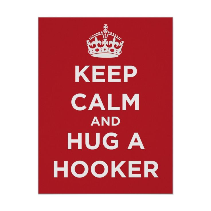Keep Calm And Hug A Hooker - Poster. http://www.zazzle.com/keep_calm_and_hug_a_hooker_poster-228926042996780164 #KeepCalm #rugby #sport #hooker #poster #humour #humor