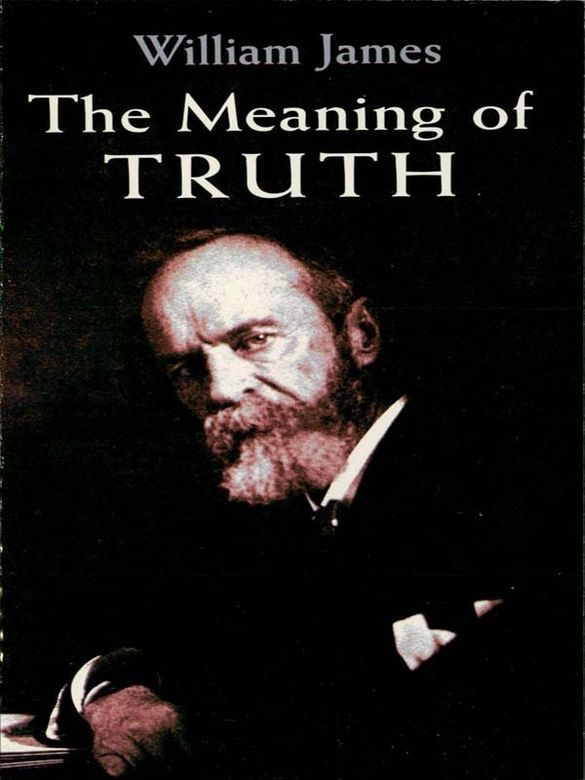 The Meaning of Truth by William James  The work of a leading figure in the transition from a predominantly European-centered 19th-century philosophy to a new American philosophy, this volume presents a full and definitive expression of the pragmatist epistemology. It encompasses everything James had hitherto written on the theory of knowledge, including later polemic and expository contributions, and replies to previous criticism.