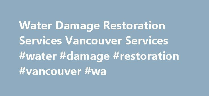 Water Damage Restoration Services Vancouver Services #water #damage #restoration #vancouver #wa http://south-sudan.nef2.com/water-damage-restoration-services-vancouver-services-water-damage-restoration-vancouver-wa/  # 1-800 WATER DAMAGE of Vancouver The Water Damage Repair and Restoration Experts of Vancouver 1-800 Water Damage Portland and Vancouver has more than a decade of experience in providing first-rate restoration services for all problems related to water, fire, sewage, and mold…