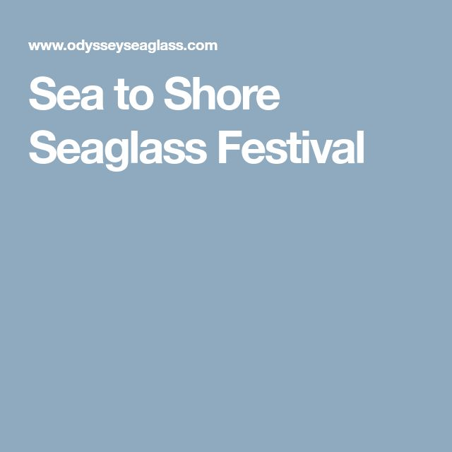 Sea to Shore Seaglass Festival