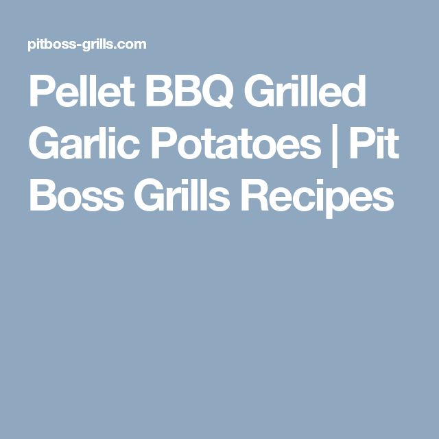 Pellet BBQ Grilled Garlic Potatoes | Pit Boss Grills Recipes