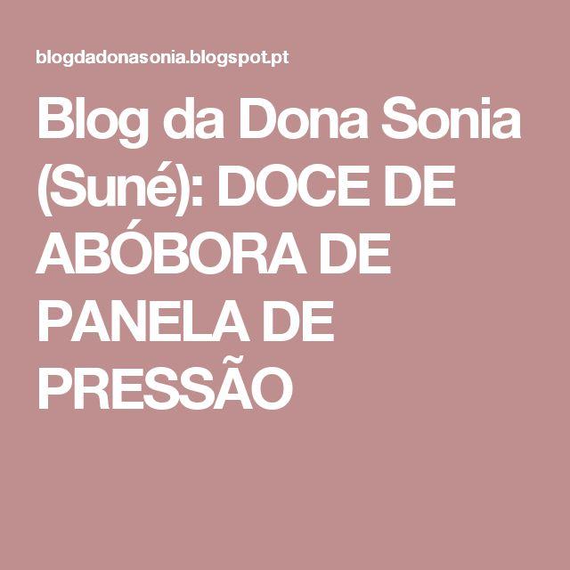 Blog da Dona Sonia (Suné): DOCE DE ABÓBORA DE PANELA DE PRESSÃO