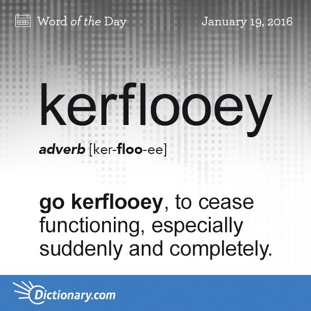 Todays Word Of The Day Is Kerflooey Learn Its Definitionunciation Etymology And
