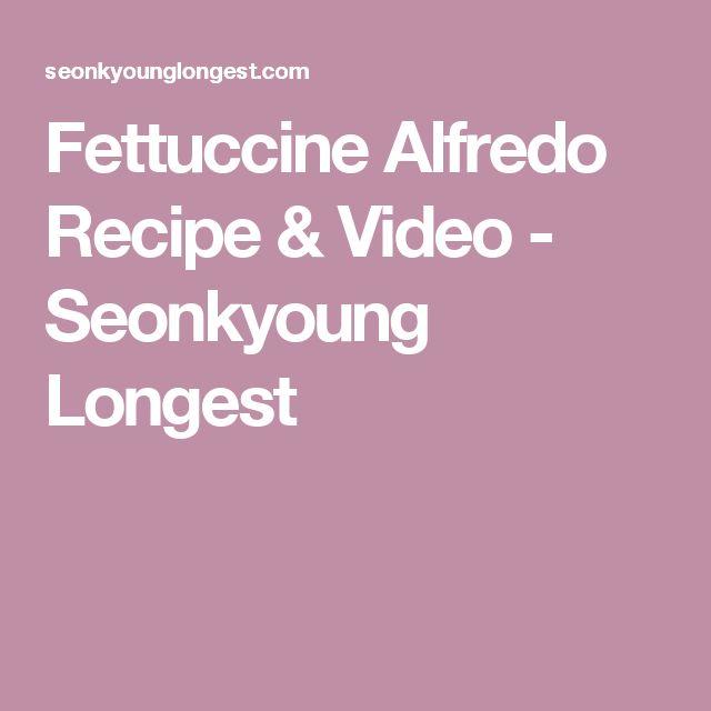 Fettuccine Alfredo Recipe & Video - Seonkyoung Longest