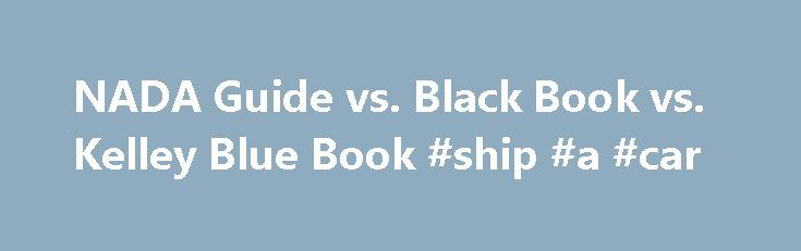 """NADA Guide vs. Black Book vs. Kelley Blue Book #ship #a #car http://car-auto.nef2.com/nada-guide-vs-black-book-vs-kelley-blue-book-ship-a-car/  #used car pricing guide # Throwing the Book at You: Which """"Blue Book"""" Gets You the Best Deal? """"Blue Book pricing!"""" """"We're selling below Blue Book!"""" """"Get true Blue Book value for your trade-in!"""" Whether you're buying or selling a…Continue Reading"""