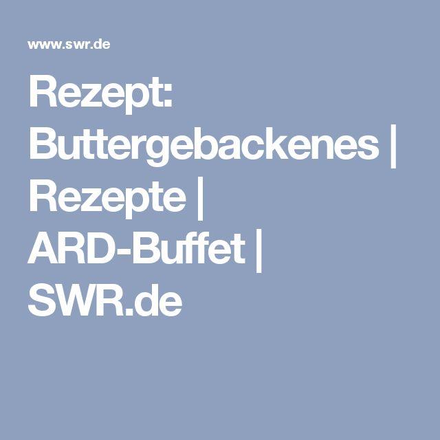 Rezept: Buttergebackenes | Rezepte | ARD-Buffet | SWR.de