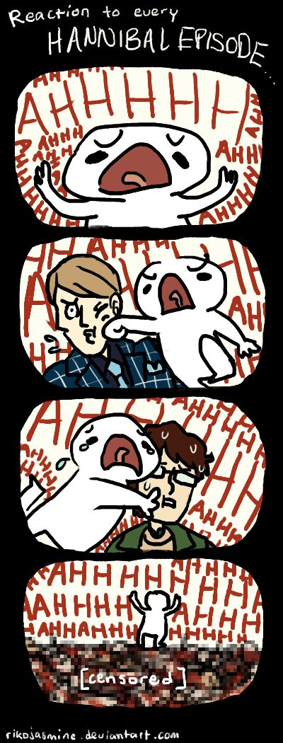 OH MY GOD this is so accurate.!!!!!!!!!!!!!!!!!  XD   Reaction To Every Hannibal Episode by RikoJasmine.deviantart.com on @deviantART