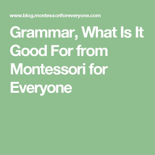 Grammar, What Is It Good For from Montessori for Everyone