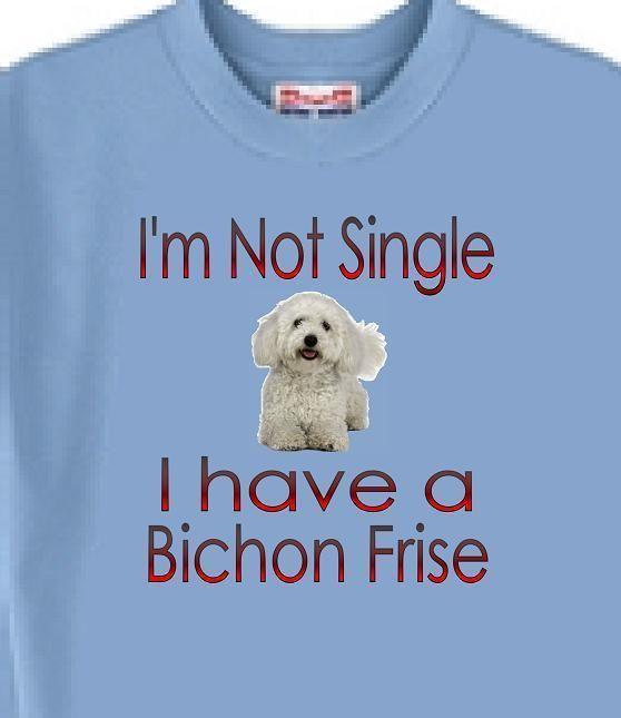 Big Dog T Shirt  Im Not Single I Have A Bichon Frise Men Women Adopt Animal