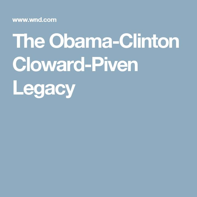 The Obama-Clinton Cloward-Piven Legacy