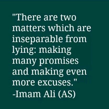 Saying of Hazrat Ali a.s Too many promises and too many excuses = the equivalent of lying.
