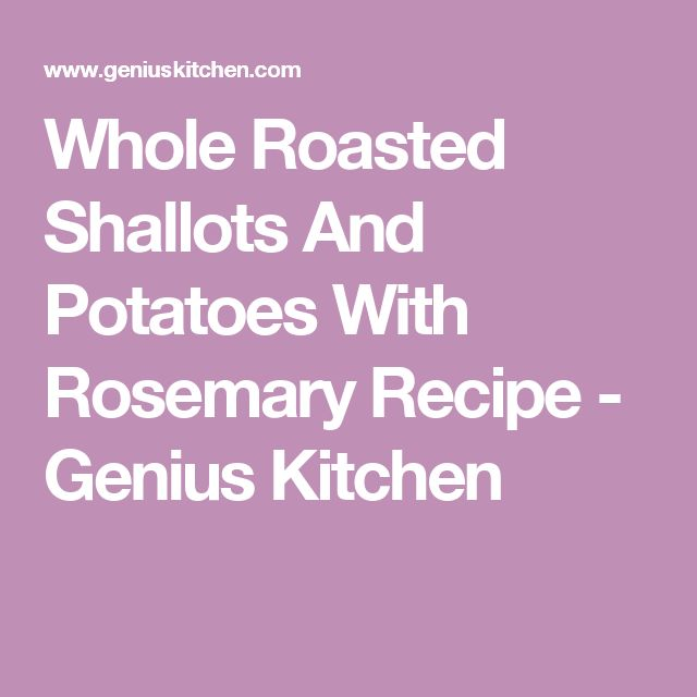 Whole Roasted Shallots And Potatoes With Rosemary Recipe - Genius Kitchen