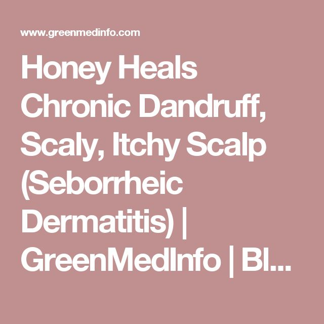 Honey Heals Chronic Dandruff, Scaly, Itchy Scalp (Seborrheic Dermatitis) | GreenMedInfo | Blog Entry