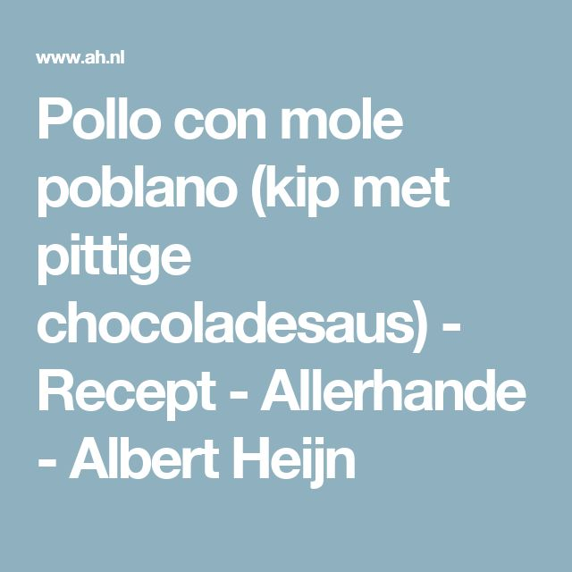 Pollo con mole poblano (kip met pittige chocoladesaus)  - Recept - Allerhande - Albert Heijn