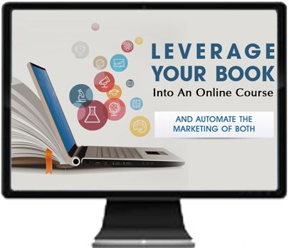 'Leverage Your Book Into An Online Course'– FREE training videos and downloadable resources – Ensure your success!