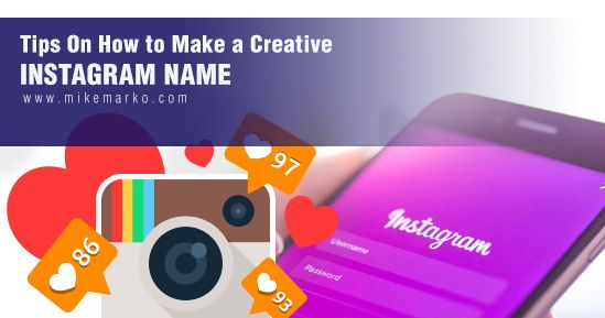 Tips On How to Make a Creative Instagram Name http://www.mikemarko.com/how-to-make-a-creative-instagram-name/?utm_campaign=crowdfire&utm_content=crowdfire&utm_medium=social&utm_source=pinterest
