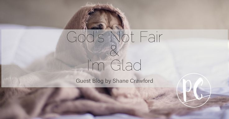 God's Not Fair & I'm Glad