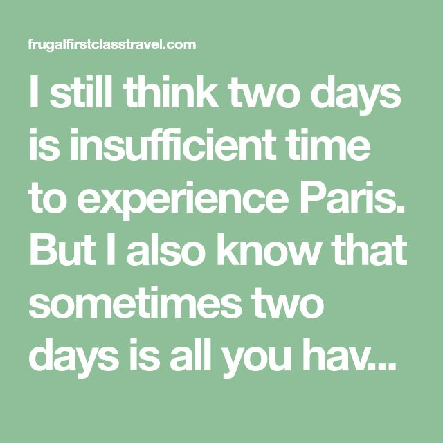 I still think two days is insufficient time to experience Paris. But I also know that sometimes two days is all you have to visit Paris. It is possible to spend a busy two days in Paris and have an enjoyable, and very Paris time. If you read my one day Paris itinerary,