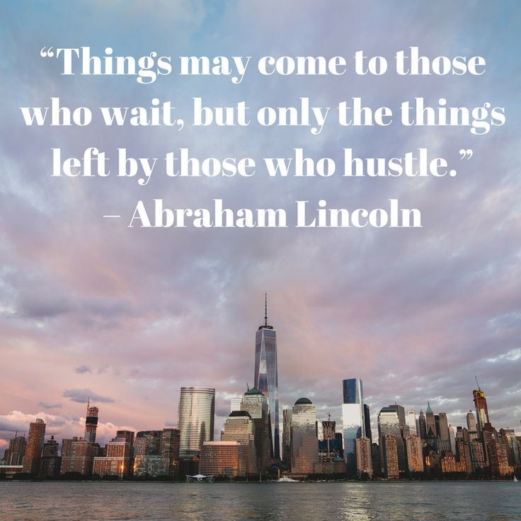 """""""Things may come to those who wait, but only the things left by those who hustle."""" – Abraham Lincoln"""