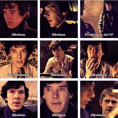 john always seems to think its not very obvious also, Sherlocks favorite word. Hehehe