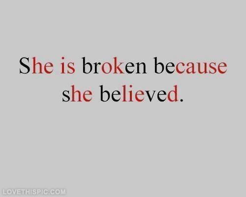 She Is Broken Because She Believed in him he is broken because he lied to her and lost her