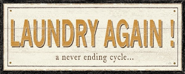 Laundry Again a Never Ending Cycle by Alain Pelletier Inspirational Sign Art Print- 8x20