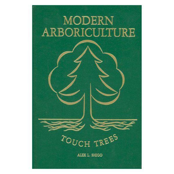 BOOK111 - Modern Arboriculture, Touch Trees - A. Shigo