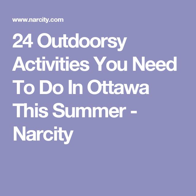 24 Outdoorsy Activities You Need To Do In Ottawa This Summer - Narcity