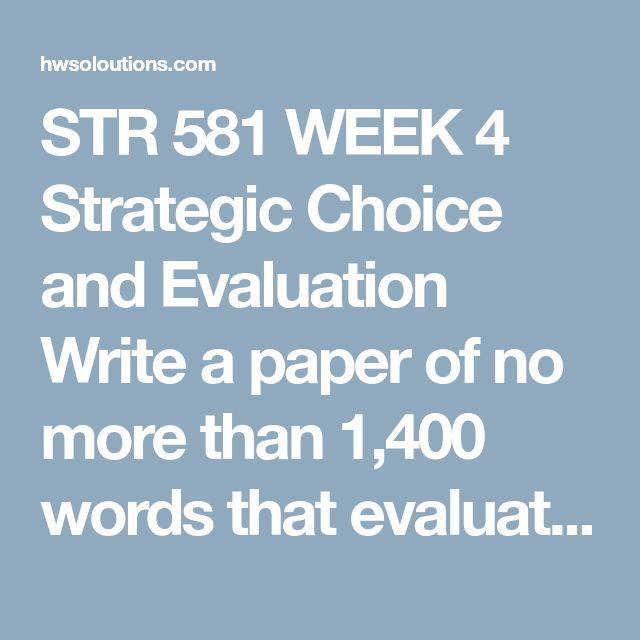 STR 581 WEEK 4 Strategic Choice and Evaluation Write a paper of no more than 1,400 words that evaluates alternatives an organization must consider to realize growth.  Identify the best value discipline generic strategy and grand strategy for your organization.  Recommend a strategy or combination of strategies the organization should implement.  Format your paper consistent with APA guidelines.  Clickthe Assignment Files tab to submit your assignment.  STR 581 WEEK 4 Strategic Choice and…