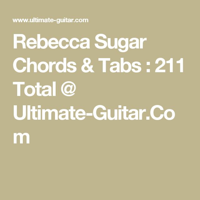 Rebecca Sugar Chords & Tabs : 211 Total @ Ultimate-Guitar.Com