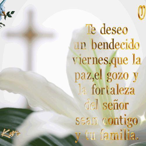 Te deseo un bendecido viernes,   que la paz, el gozo y la fortaleza   del señor sean contigo y tu familia.