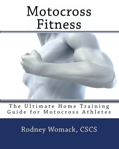 Motocross Fitness: The Ultimate Home Training Guide for Motocross Athletes by Rodney Womack CSCS