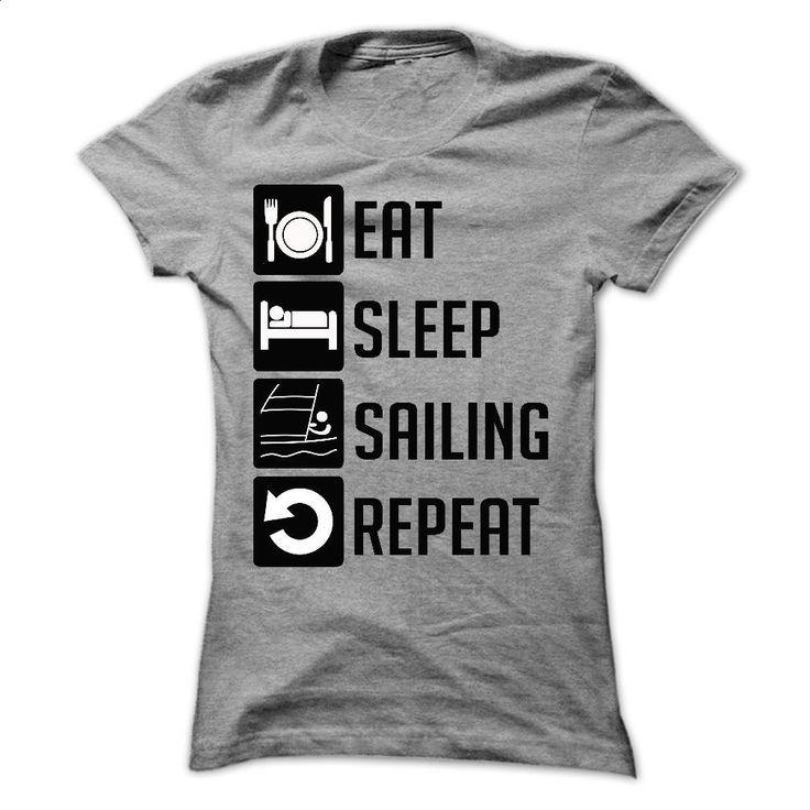 EAT, SLEEP, SAILING AND REPEAT t shirts T Shirts, Hoodies, Sweatshirts - #novelty t shirts #sweatshirt design. SIMILAR ITEMS => https://www.sunfrog.com/Sports/EAT-SLEEP-SAILING-AND-REPEAT--Limited-Edition-Ladies.html?60505
