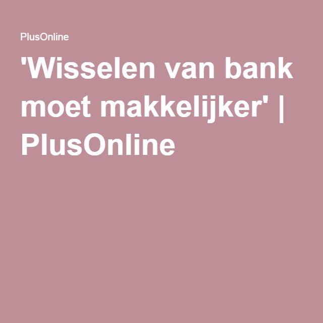 'Wisselen van bank moet makkelijker' | PlusOnline