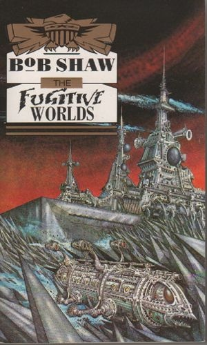 Bob Shaw - THE FUGITIVE WORLDS - Land and Overland book 3 p/back 1991.