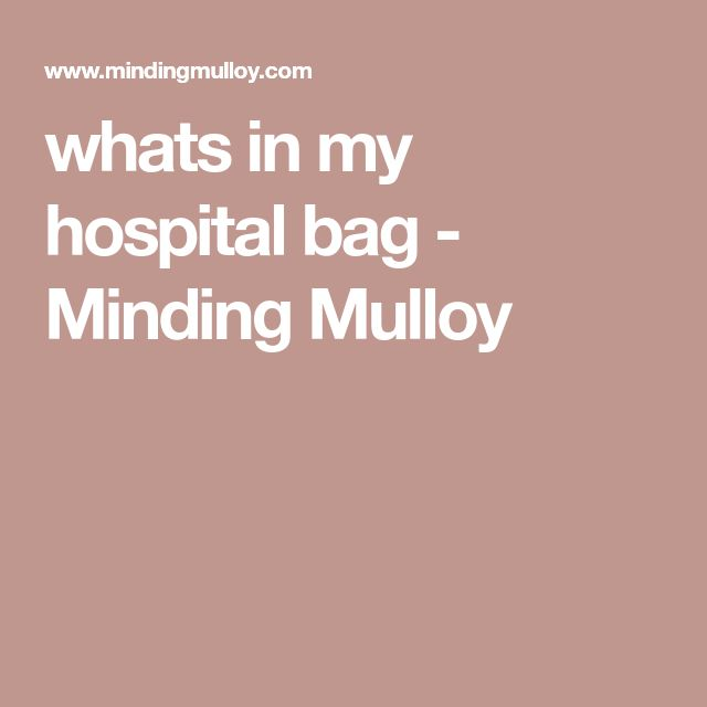 whats in my hospital bag - Minding Mulloy