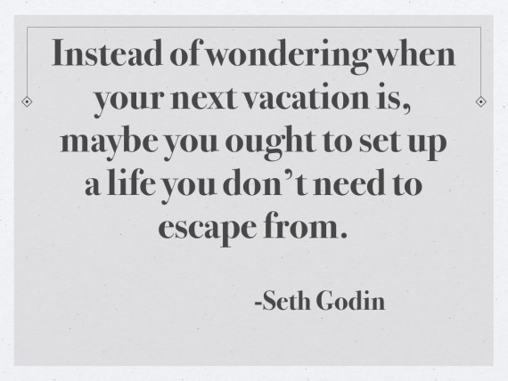 Instead of wondering when your next vacation is... #Job #Dream #Quote