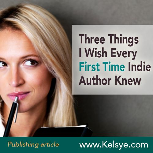 Three Things I Wish First Time Indie Authors Knew - Kelsye Nelson