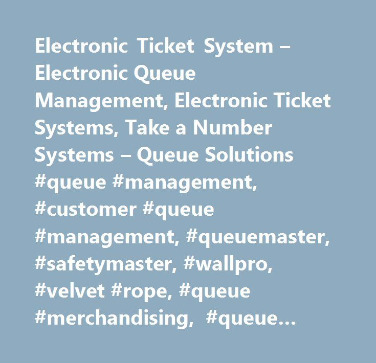 Electronic Ticket System – Electronic Queue Management, Electronic Ticket Systems, Take a Number Systems – Queue Solutions #queue #management, #customer #queue #management, #queuemaster, #safetymaster, #wallpro, #velvet #rope, #queue #merchandising, #queue #solutions, #customer #guidance, #public #guidance, #crowd #control, #stanchions, #barricades, #crowd #control #barriers, #barriers, #crowd #control #barriers, #crowd #control #stanchions, #crowd #control #products, #portable #stanchions…