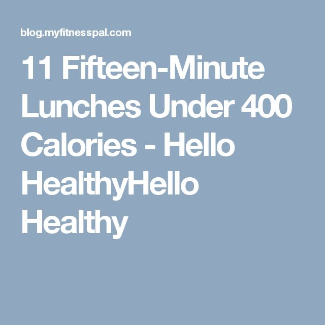 11 Fifteen-Minute Lunches Under 400 Calories - Hello HealthyHello Healthy