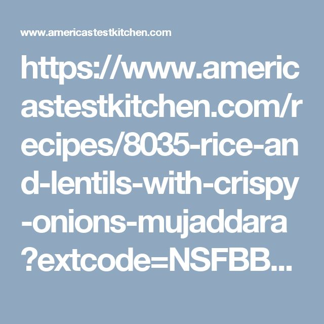 https://www.americastestkitchen.com/recipes/8035-rice-and-lentils-with-crispy-onions-mujaddara?extcode=NSFBB01ZZ&utm_source=facebook&utm_medium=photo&utm_content=mujaddara&utm_campaign=atkfacebook
