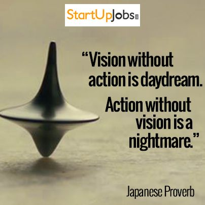 """Vision without action is a daydream. Action without vision is a nightmare."""
